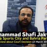 Muhammad Shafi Jakvani Reviews regarding Bahria Town Karachi Court Decision (21st March 2019)